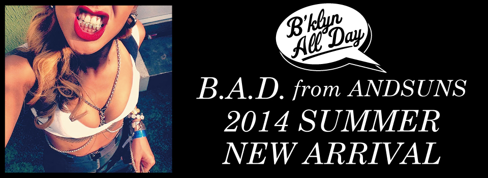 B.A.D. from ANDSUNS -NEW ARRIVAL-